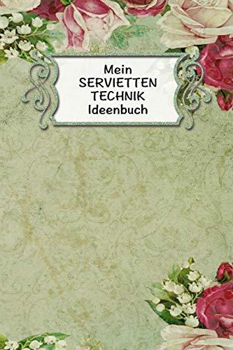 Mein Servietten Technik Ideen Buch: Extra dickes Notizbuch I 120...