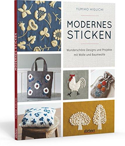 Modernes Sticken. Wunderschöne Designs und Projekte mit Wolle und...