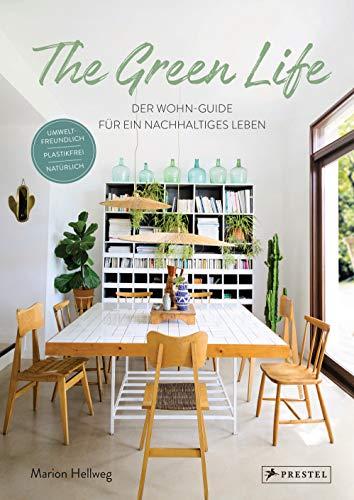 The Green Life: Der Wohn-Guide für ein nachhaltiges Leben:...