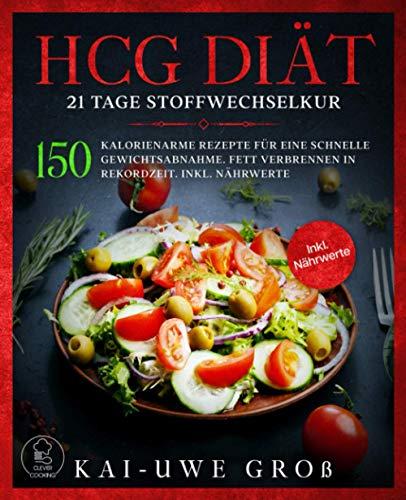 HCG DIÄT: 21 Tage Stoffwechselkur: 150 kalorienarme Rezepte für eine...