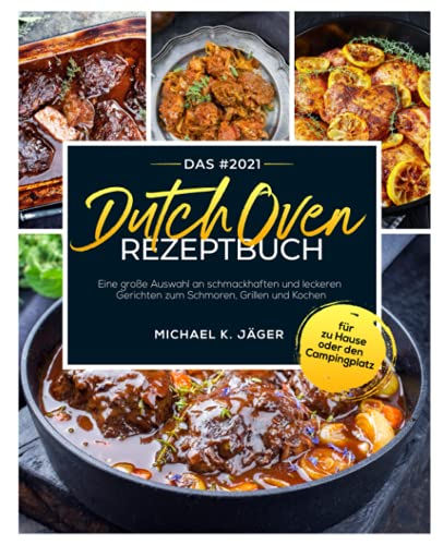 Das #2021 Dutch Oven Rezeptbuch: Eine große Auswahl an schmackhaften...