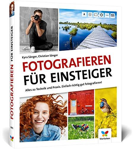Fotografieren für Einsteiger: Einfach fotografieren lernen. Der...