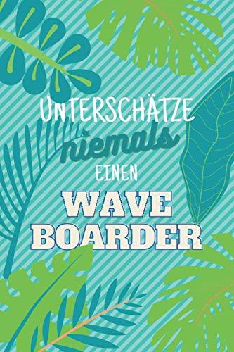 Unterschätze niemals einen Waveboarder: Notizbuch inkl. Kalender 2021...
