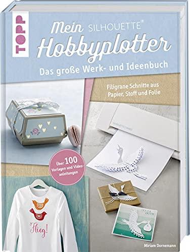 Mein Silhouette Hobbyplotter. Mit Online-Videos und Plotter-Vorlagen:...