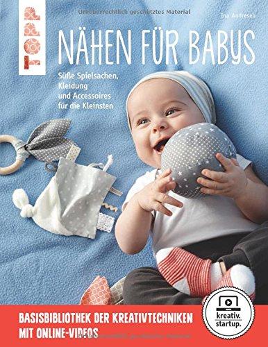 Nähen für Babys (kreativ.startup.): Süße Spielsachen, Kleidung und...