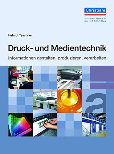 Druck- und Medientechnik: Informationen gestalten, produzieren,...