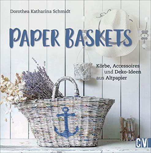 Paper Baskets. Körbe, Accessoires und Deko-Ideen aus Altpapier....