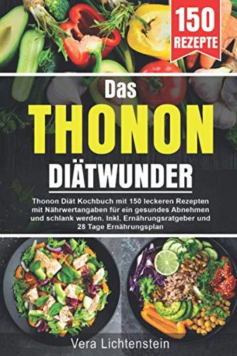 Das Thonon Diätwunder: Thonon Diät Kochbuch mit 150 leckeren...