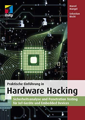 Praktische Einführung in Hardware Hacking: Sicherheitsanalyse und...