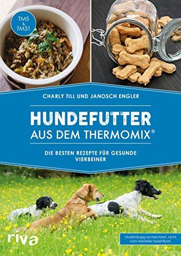 Hundefutter aus dem Thermomix®: Die besten Rezepte für gesunde...