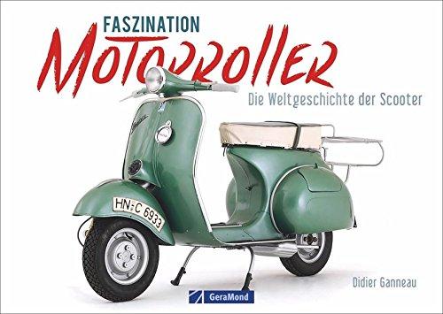 Motorroller: Faszination Motorroller. Die Welt-Geschichte der...