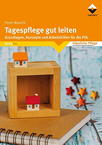 Tagespflege gut leiten: Grundlagen, Konzepte und Arbeitshilfen für...