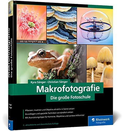 Makrofotografie: Die große Fotoschule: Neuauflage 2020 für den...