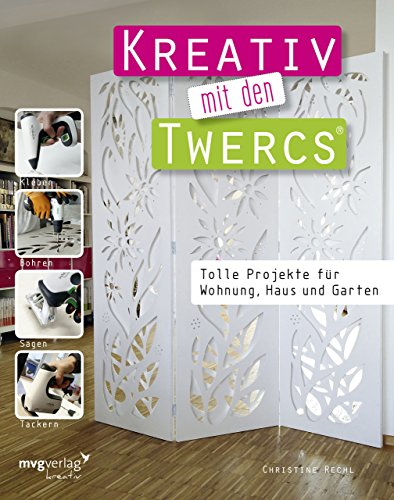 Kreativ mit den Twercs®: Tolle Projekte für Wohnung, Haus und Garten