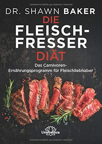 Die Fleischfresser Diät: Das Carnivoren-Ernährungsprogramm für...