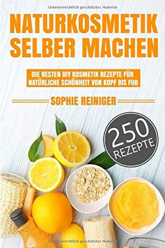 Naturkosmetik selber machen: Die besten DIY Kosmetik Rezepte für...