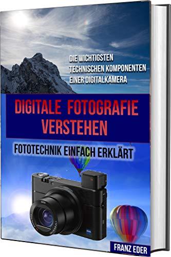DIGITALE FOTOGRAFIE VERSTEHEN: Digitale Fotografie: Fototechnik...