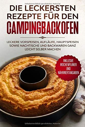 Die leckersten Rezepte für den Campingbackofen: Leckere Vorspeisen,...