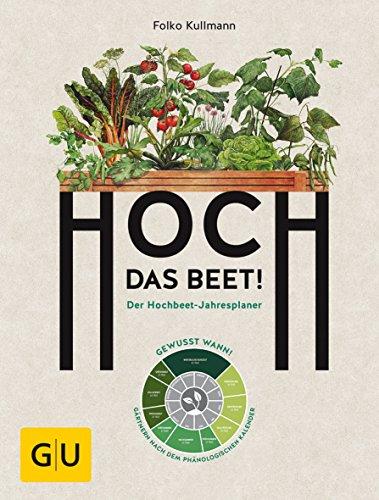 Hoch das Beet!: Der Hochbeet-Jahresplaner. Gewusst wann! Gärtnern...