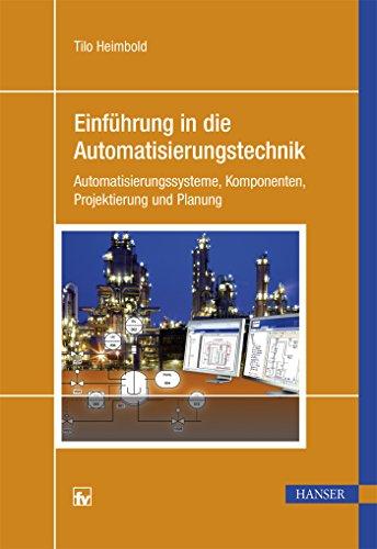 Einführung in die Automatisierungstechnik: Automatisierungssysteme,...