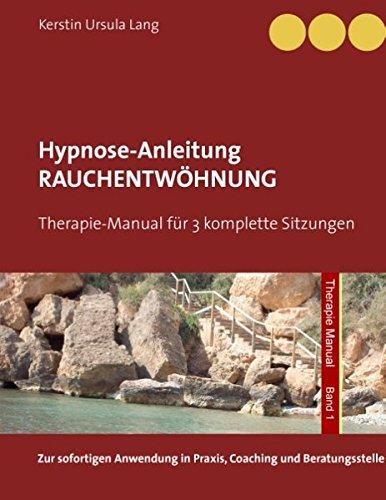 Rauchentwöhnung: Anleitung für 3 Hypnose-Sitzungen (Therapie Manual)