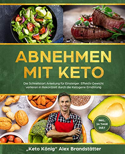 Abnehmen mit Keto: Die Schnellstart Anleitung für Einsteiger....