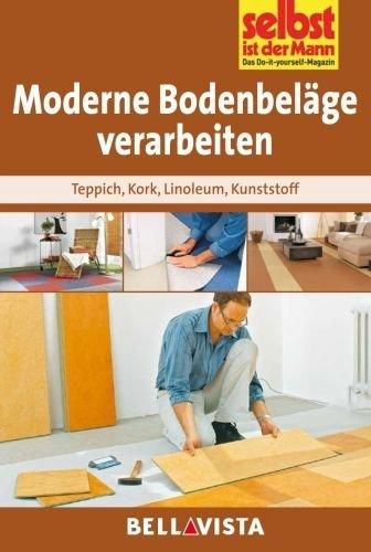 Selbst ist der Mann - Ratgeber: Moderne Bodenbeläge verarbeiten -...