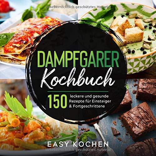 Dampfgarer Kochbuch: 150 leckere und gesunde Rezepte für Einsteiger &...