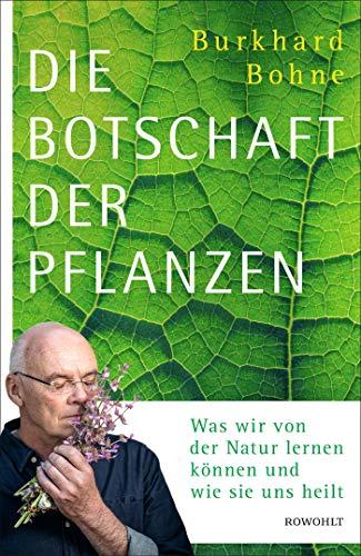 Die Botschaft der Pflanzen: Was wir von der Natur lernen können und...