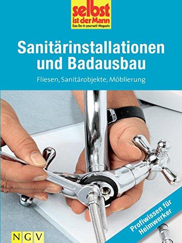 Sanitärinstallationen und Badausbau - Profiwissen für Heimwerker:...
