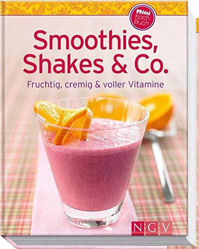 Smoothies, Shakes & Co. (Minikochbuch): Fruchtig, cremig und voller...