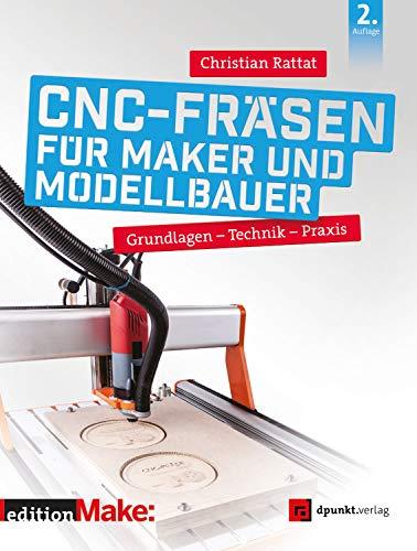 CNC-Fräsen für Maker und Modellbauer: Grundlagen – Technik –...