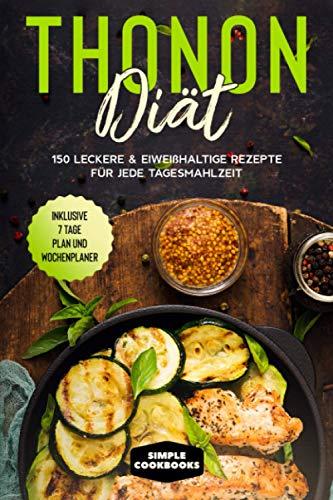 Thonon Diät: 150 leckere & eiweißhaltige Rezepte für jede...