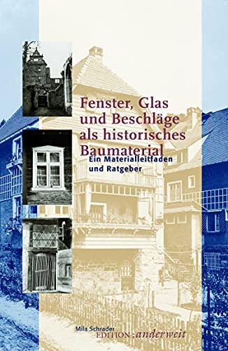 Fenster, Glas und Beschläge als historisches Baumaterial: Ein...