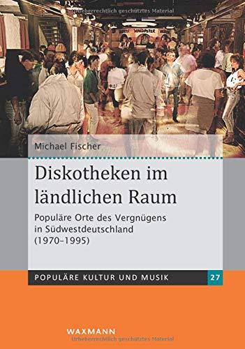 Diskotheken im ländlichen Raum: Populäre Orte des Vergnügens in...