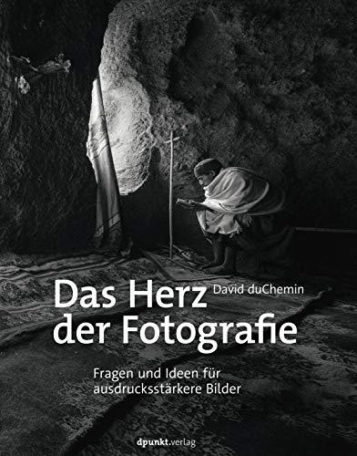 Das Herz der Fotografie: Fragen und Ideen für ausdrucksstärkere...