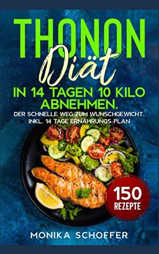 Thonon Diät: In 14 Tagen 10 Kilo abnehmen. Der schnelle Weg zum...