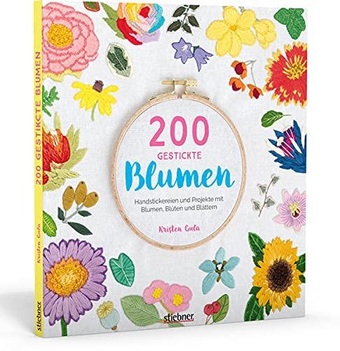 200 gestickte Blumen. Handstickereien und Projekte mit Blumen, Blüten...