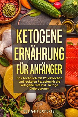 Ketogene Ernährung für Anfänger: 120 einfache und leckere Rezepte...