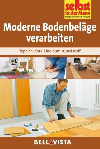 Moderne Bodenbeläge verarbeiten: Teppich . Kork . Linoleum ....
