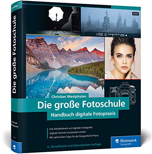 Die große Fotoschule: Das Handbuch zur digitalen Fotografie in der...