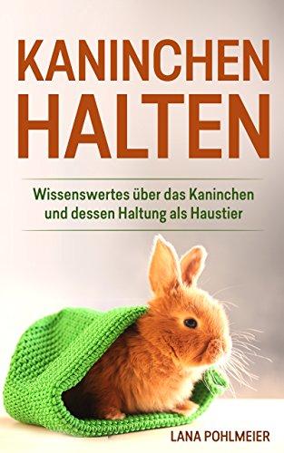 Kaninchen halten: Wissenswertes über das Kaninchen und dessen Haltung...