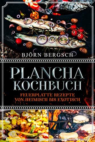 Plancha Kochbuch: Feuerplatte Rezepte von heimisch bis exotisch