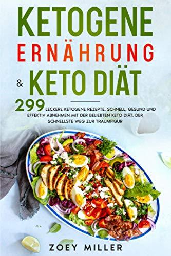 Ketogene Ernährung & Keto Diät: 299 leckere ketogene Rezepte....