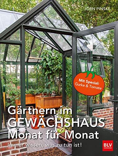 Gärtnern im Gewächshaus Monat für Monat: Immer wissen, was zu tun...