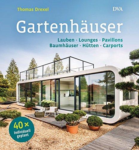 Gartenhäuser: Lauben, Lounges, Pavillons, Baumhäuser, Hütten,...