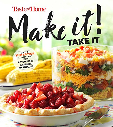 Taste of Home Make It Take It Cookbook: Up the Yum Factor at...