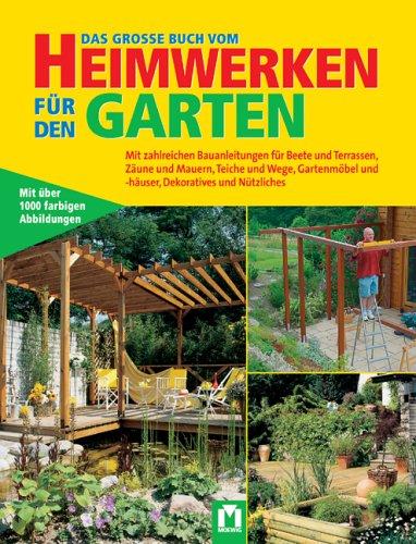 Das grosse Buch vom Heimwerken für den Garten: Mit zahlreichen...