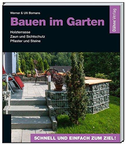 Bauen im Garten: Holzterrasse - Zaun und Sichtschutz - Pflaster und...